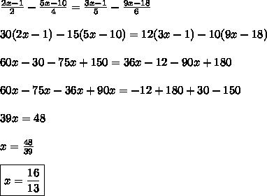 \frac{2x-1}{2} - \frac{5x-10}{4} = \frac{3x-1}{5} - \frac{9x-18}{6} \\\\30(2x-1)-15(5x-10)=12(3x-1)-10(9x-18) \\\\60x-30-75x+150=36x-12-90x+180  \\\\60x-75x-36x+90x=-12+180+30-150 \\\\39x=48 \\\\x=\frac{48}{39} \\\\\boxed{x=\frac{16}{13}}