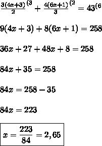 \frac{3(4x+3)}{2} ^{(3} + \frac{4(6x+1)}{3}^{(2} =43^{(6} \\ \\9(4x+3)+8(6x+1)=258 \\ \\ 36x +27+48x +8=258 \\ \\ 84x +35=258\\ \\ 84x =258-35 \\ \\ 84x=223 \\ \\ \boxed{x=\frac{223}{84}=2,65}