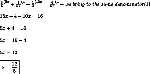 \frac{3}{4}^{(5x}+\frac{1}{5x}^{(4}-\frac{1}{2}^{(10x}=\frac{4}{5x}^{(4} -we \ bring \ to \ the \ same \ denominator (1)\\\\ 15x+4-10x=16\\\\ 5x+4=16\\\\ 5x=16-4\\\\5x=12\\\\\boxed{x=\frac{12}{5}}
