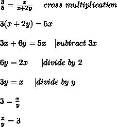 \frac{3}{5}=\frac{x}{x+2y}\ \ \ \ cross\ multiplication\\\\3(x+2y)=5x\\\\3x+6y=5x\ \ \   subtract\ 3x\\\\6y=2x\ \ \ \ \   divide\ by\ 2\\\\3y=x\ \ \ \   divide\ by\ y\\\\3=\frac{x}{y}\\\\\frac{x}{y}=3