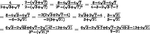 \frac{4}{2+\sqrt3+\sqrt7}\cdot\frac{2-(\sqrt3+\sqrt7)}{2-(\sqrt3+\sqrt7)}=\frac{8-4\sqrt3-4\sqrt7}{2^2-(\sqrt3+\sqrt7)^2}=\frac{8-4\sqrt3-4\sqrt7}{4-3-2\sqrt{3\cdot7}-7}\\\\=\frac{8-4\sqrt3-4\sqrt7}{-6-2\sqrt{21}}=\frac{-2(2\sqrt3+2\sqrt7-4)}{-2(3+\sqrt{21})}=\frac{2\sqrt3+2\sqrt7-4}{3+\sqrt{21}}\cdot\frac{3-\sqrt{21}}{3-\sqrt{21}}\\\\=\frac{6\sqrt3-2\sqrt{63}+6\sqrt7-2\sqrt{147}-12+4\sqrt{21}}{3^2-(\sqrt{21})^2}=\frac{6\sqrt3-2\sqrt{9\cdot7}+6\sqrt7-2\sqrt{49\cdot3}-12+4\sqrt{21}}{9-21}