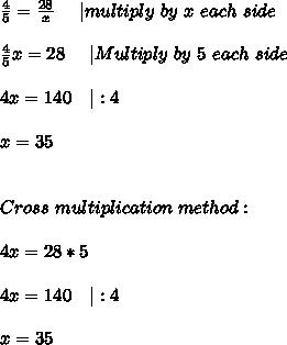 \frac{4}{5}=\frac{28}{x}\ \ \ \ |multiply\ by\ x\ each\ side\\\frac{4}{5}x=28\ \ \ \ |Multiply\ by\ 5\ each\ side\\4x=140\ \ \ |:4\\x=35\\\Cross\ multiplication\ method:\\4x=28*5\\4x=140\ \ \ |:4\\x=35