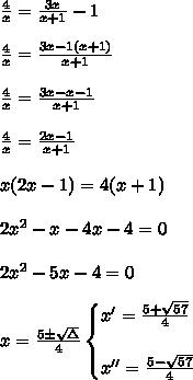 \frac{4}{x}=\frac{3x}{x+1}-1\\\\\frac{4}{x}=\frac{3x-1(x+1)}{x+1}\\\\\frac{4}{x}=\frac{3x-x-1}{x+1}\\\\\frac{4}{x}=\frac{2x-1}{x+1}\\\\x(2x-1)=4(x+1)\\\\2x^2-x-4x-4=0\\\\2x^2-5x-4=0\\\\x=\frac{5\pm\sqrt{\Delta}}{4}\begin{cases}x'=\frac{5+\sqrt{57}}{4}\\\\x''=\frac{5-\sqrt{57}}{4}\end{cases}