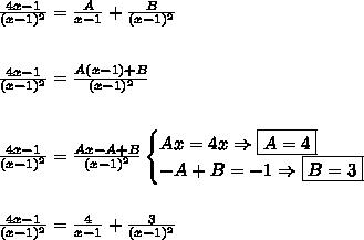 \frac{4x - 1}{(x - 1)^2} = \frac{A}{x - 1} + \frac{B}{(x - 1)^2} \\\\\\ \frac{4x - 1}{(x - 1)^2} = \frac{A(x - 1) + B}{(x - 1)^2} \\\\\\ \frac{4x - 1}{(x - 1)^2} = \frac{Ax - A + B}{(x - 1)^2} \begin{cases} Ax = 4x \Rightarrow \boxed{A = 4} \\ - A + B = - 1 \Rightarrow \boxed{B = 3}\end{cases} \\\\\\ \frac{4x - 1}{(x - 1)^2} = \frac{4}{x - 1} + \frac{3}{(x - 1)^2}