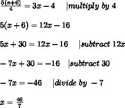 \frac{5(x+6)}{4}=3x-4\ \ \ \ | multiply\ by\ 4\\\\5(x+6)=12x-16\\\\5x+30=12x-16\ \ \ \ | subtract\ 12x\\\\-7x+30=-16\ \ \ | subtract\ 30\\\\-7x=-46\ \ \ \ | divide\ by\ -7\\\\x=\frac{46}{7}