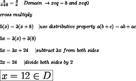 frac 5 x+8 = frac 3 x Domain to xeq-8 and xeq0 cross multiply 5 x =3 x+8 use distributive propert...