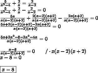 \frac{5}{x^2-4}+\frac{2}{x}=\frac{2}{x-2} \\  \frac{5}{x^2-4}+\frac{2}{x}-\frac{2}{x-2}=0 \\ \frac{5x}{x(x-2)(x+2)} + \frac{2(x-2)(x+2)}{x(x-2)(x+2)}-\frac{2x(x+2)}{x(x-2)(x+2)}=0 \\ \frac{5x+2(x-2)(x+2)-2x(x+2)}{x(x-2)(x+2)}=0 \\ \\  \frac{5x+2x^2-8-2x^2-4x}{x(x-2)(x+2)}=0 \\ \\  \frac{x-8}{x(x-2)(x+2)}=0 \qquad /\cdot x(x-2)(x+2) \\ x-8=0 \\ \\ \boxed{x=8}