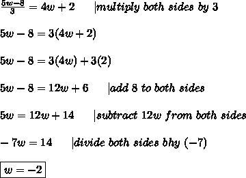 \frac{5w-8}{3}=4w+2\ \ \ \ \  multiply\ both\ sides\ by\ 3\\\\5w-8=3(4w+2)\\\\5w-8=3(4w)+3(2)\\\\5w-8=12w+6\ \ \ \ \  add\ 8\ to\ both\ sides\\\\5w=12w+14\ \ \ \ \  subtract\ 12w\ from\ both\ sides\\\\-7w=14\ \ \ \ \  divide\ both\ sides\ bhy\ (-7)\\\\\boxed{w=-2}