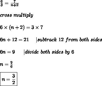 \frac{6}{3}=\frac{7}{n+2}\\\\cross\ multiply\\\\6\times(n+2)=3\times7\\\\6n+12=21\ \ \ \ |subtrack\ 12\ from\ both\ sides\\\\6n=9\ \ \ \ \ |divide\ both\ sides\ by\ 6\\\\n=\frac{9}{6}\\\\\boxed{n=\frac{3}{2}}
