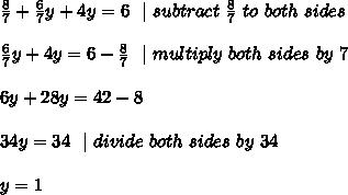 \frac{8 }{7}+ \frac{6}{7}y +4y=6\ \ |\ subtract\ \frac{8}{7}\ to\ both\ sides \\\ \frac{6}{7}y +4y=6 -\frac{8}{7} \ \ |\ multiply \ both\ sides\ by\ 7 \\ 6y +28y=42-8 \\34y= 34\ \ | \ divide \ both \ sides\ by\ 34 \\y=1