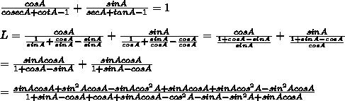 \frac{cosA}{cosecA+cotA-1}+\frac{sinA}{secA+tanA-1}=1\\\\L=\frac{cosA}{\frac{1}{sinA}+\frac{cosA}{sinA}-\frac{sinA}{sinA}}+\frac{sinA}{\frac{1}{cosA}+\frac{sinA}{cosA}-\frac{cosA}{cosA}}=\frac{cosA}{\frac{1+cosA-sinA}{sinA}}+\frac{sinA}{\frac{1+sinA-cosA}{cosA}}\\\\=\frac{sinAcosA}{1+cosA-sinA}+\frac{sinAcosA}{1+sinA-cosA}\\\\=\frac{sinAcosA+sin^2AcosA-sinAcos^2A+sinAcosA+sinAcos^2A-sin^2AcosA}{1+sinA-cosA+cosA+sinAcosA-cos^2A-sinA-sin^2A+sinAcosA}