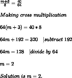 \frac{m+3}{8}=\frac{40}{64}\\\\Making\ cross\ multiplication\\\\64(m+3)=40*8\\\\64m+192=320\ \ \ | subtract\ 192\\\\64m=128\ \ \ | divide\ by\ 64\\\\m=2\\\\Solution\ is\ m=2.