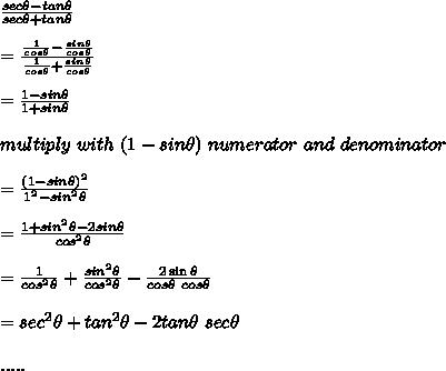 \frac{sec\theta-tan\theta}{sec\theta+tan\theta}\\\\=\frac{\frac{1}{cos\theta}-\frac{sin\theta}{cos\theta}}{\frac{1}{cos\theta}+\frac{sin\theta}{cos\theta}}\\\\=\frac{1-sin\theta}{1+sin\theta}\\\\multiply\ with\ (1-sin\theta)\ numerator\ and\ denominator\\\\=\frac{(1-sin\theta)^2}{1^2-sin^2\theta}\\\\=\frac{1+sin^2\theta-2sin\theta}{cos^2\theta}\\\\=\frac{1}{cos^2\theta}+\frac{sin^2\theta}{cos^2\theta}-\frac{2\sin\theta}{cos\theta\ cos\theta}\\\\=sec^2\theta+tan^2\theta-2tan\theta\ sec\theta\\\\.....