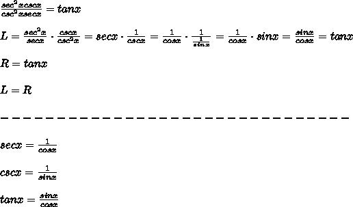 \frac{sec^2xcscx}{csc^2xsecx}=tanx\\\\L=\frac{sec^2x}{secx}\cdot\frac{cscx}{csc^2x}=secx\cdot\frac{1}{cscx}=\frac{1}{cosx}\cdot\frac{1}{\frac{1}{sinx}}=\frac{1}{cosx}\cdot sinx=\frac{sinx}{cosx}=tanx\\\\R=tanx\\\\L=R\\\\-------------------------------\\\\secx=\frac{1}{cosx}\\\\cscx=\frac{1}{sinx}\\\\tanx=\frac{sinx}{cosx}