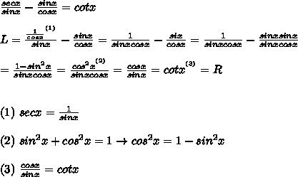 \frac{secx}{sinx}-\frac{sinx}{cosx}=cotx\\\\L=\frac{\frac{1}{cosx}^{^{(1)}}}{sinx}-\frac{sinx}{cosx}=\frac{1}{sinxcosx}-\frac{six}{cosx}=\frac{1}{sinxcosx}-\frac{sinxsinx}{sinxcosx}\\\\=\frac{1-sin^2x}{sinxcosx}=\frac{cos^2x^{^{(2)}}}{sinxcosx}=\frac{cosx}{sinx}=cotx^{^{(3)}}=R\\\\\\(1)\ secx=\frac{1}{sinx}\\\\(2)\ sin^2x+cos^2x=1\to cos^2x=1-sin^2x\\\\(3)\ \frac{cosx}{sinx}=cotx