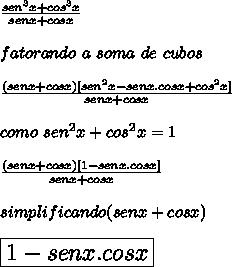 \frac{sen^3x+cos^3x}{senx+cosx}\\ \\fatorando\ a\ soma\ de\ cubos\\ \\ \frac{(senx+cosx)[sen^2x-senx.cosx+cos^2x]}{senx+cosx}\\ \\ como\ sen^2x+cos^2x=1\\ \\ \frac{(senx+cosx)[1-senx.cosx]}{senx+cosx}\\ \\ simplificando (senx+cosx)\\ \\\Large{\boxed{1-senx.cosx}}\\ \\