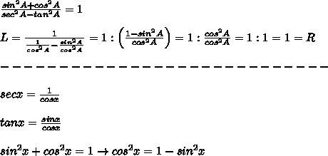 \frac{sin^2A+cos^2A}{sec^2A-tan^2A}=1\\\\L=\frac{1}{\frac{1}{cos^2A}-\frac{sin^2A}{cos^2A}}=1:\left(\frac{1-sin^2A}{cos^2A}\right)=1:\frac{cos^2A}{cos^2A}=1:1=1=R\\\\----------------------------\\\\secx=\frac{1}{cosx}\\\\tanx=\frac{sinx}{cosx}\\\\sin^2x+cos^2x=1\to cos^2x=1-sin^2x
