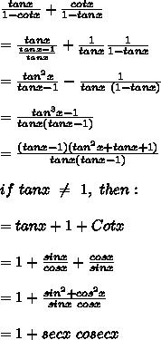 \frac{tanx}{1-cotx}+\frac{cotx}{1-tanx}\\\\=\frac{tanx}{\frac{tanx-1}{tanx}}+\frac{1}{tanx}\frac{1}{1-tanx}\\\\=\frac{tan^2x}{tanx-1}-\frac{1}{tanx\ (1- tanx)}\\\\=\frac{tan^3x-1}{tanx(tanx-1)}\\\\=\frac{(tanx-1)(tan^2x+tanx+1)}{tanx(tanx-1)}\\\\if\ tanx\ \neq\ 1,\ then:\\\\=tanx+1+Cotx\\\\=1+\frac{sinx}{cosx}+\frac{cosx}{sinx}\\\\=1+\frac{sin^2+cos^2x}{sinx\ cosx}\\\\=1+secx\ cosecx