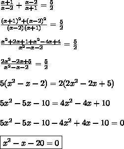 \frac{x+1}{x-2}+\frac{x-2}{x+1}=\frac{5}{2}\\\\\frac{(x+1)^2+(x-2)^2}{(x-2)(x+1)}=\frac{5}{2}\\\\\frac{x^2+2x+1+x^2-4x+4}{x^2-x-2}=\frac{5}{2}\\\\\frac{2x^2-2x+5}{x^2-x-2}=\frac{5}{2}\\\\5(x^2-x-2)=2(2x^2-2x+5)\\\\5x^2-5x-10=4x^2-4x+10\\\\5x^2-5x-10-4x^2+4x-10=0\\\\\boxed{x^2-x-20=0}
