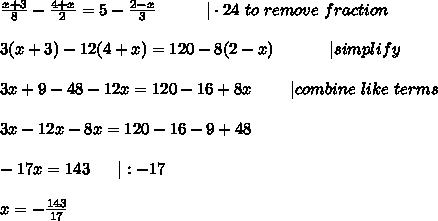 \frac{x+3}{8}-\frac{4+x}{2}=5-\frac{2-x}{3}\ \ \ \ \ \ \ \ \ |\cdot24\ to\ remove\ fraction\\\\3(x+3)-12(4+x)=120-8(2-x)\ \ \ \ \ \ \ \ \ \ |simplify\\\\3x+9-48-12x=120-16+8x\ \ \ \ \ \ \ |combine\ like\ terms\\\\3x-12x-8x=120-16-9+48\\\\-17x=143\ \ \ \ \ |:-17\\\\x=-\frac{143}{17}