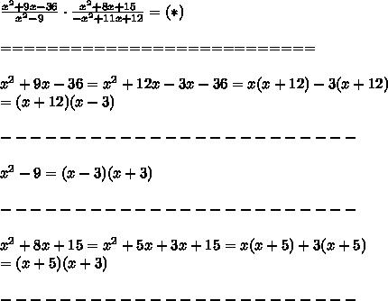 \frac{x^2+9x-36}{x^2-9}\cdot\frac{x^2+8x+15}{-x^2+11x+12}=(*)\\\\===========================\\\\x^2+9x-36=x^2+12x-3x-36=x(x+12)-3(x+12)\\=(x+12)(x-3)\\\\------------------------\\\\x^2-9=(x-3)(x+3)\\\\------------------------\\\\x^2+8x+15=x^2+5x+3x+15=x(x+5)+3(x+5)\\=(x+5)(x+3)\\\\------------------------