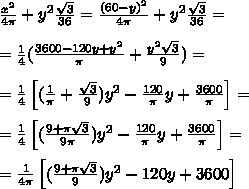 \frac{x^2}{4\pi} + y^2\frac{\sqrt3}{36}= \frac{(60-y)^2}{4\pi}+ y^2\frac{\sqrt3}{36}=\\\\ = \frac14(\frac{3600-120y+y^2}{\pi}+\frac{y^2\sqrt3}{9}) =\\\\ = \frac14\left[(\frac1{\pi}+\frac{\sqrt3}{9})y^2-\frac{120}{\pi}y+\frac{3600}{\pi}\right]=\\\\=\frac14\left[(\frac{9+\pi\sqrt3}{9\pi})y^2-\frac{120}{\pi}y+\frac{3600}{\pi}\right]=\\\\=\frac1{4\pi}\left[(\frac{9+\pi\sqrt3}{9})y^2-120y+3600\right]