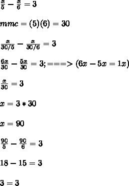 \frac{x}{5}-\frac{x}{6}=3\\\\ mmc=(5)(6)=30\\\\ \frac{x}{30/5}-\frac{x}{30/6}=3\\\\ \frac{6x}{30}-\frac{5x}{30}=3;===>(6x-5x=1x)\\\\ \frac{x}{30}=3\\\\ x=3*30\\\\ x=90\\\\ \frac{90}{5}-\frac{90}{6}=3\\\\ 18-15=3\\\\ 3=3\\\\