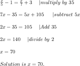 \frac{x}{5}-1=\frac{x}{7}+3\ \ \ \ |multiply\ by\ 35\\