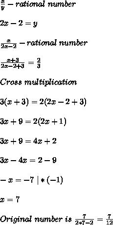 \frac{x}{y}- rational\ number\\2x-2=y\\\frac{x}{2x-2}- rational \ number\\\frac{x+3}{2x-2+3}=\frac{2}{3}\\Cross\ multiplication\\3(x+3)=2(2x-2+3)\\3x+9=2(2x+1)\\3x+9=4x+2\\3x-4x=2-9\\-x=-7\ |*(-1)\\x=7\\Original \ number\ is\ \frac{7}{2*7-2}=\frac{7}{12}