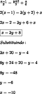 \frac{x-1}{3}=\frac{y+2}{2}+\frac{x}{6} \\\\2(x-1)=3(y+2)+x \\\\2x-2=3y+6+x  \\\\\boxed{x=3y+8} \\\\Substituindo: \\\\3x+20=y-4 \\\\9y+24+20=y-4 \\\\8y=-48\\\\y=-6 \\\\x=-10
