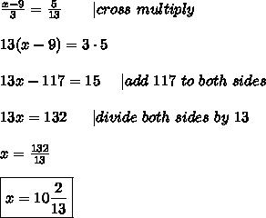 \frac{x-9}{3}=\frac{5}{13}\ \ \ \ \ \ |cross\ multiply\\\\13(x-9)=3\cdot5\\\\13x-117=15\ \ \ \ |add\ 117\ to\ both\ sides\\\\13x=132\ \ \ \ \ |divide\ both\ sides\ by\ 13\\\\x=\frac{132}{13}\\\\\boxed{x=10\frac{2}{13}}