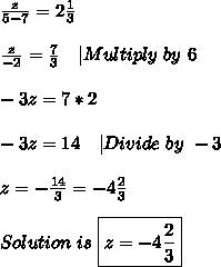 \frac{z}{5-7}=2\frac{1}{3}\\\\\\frac{z}{-2}=\frac{7}{3}\ \ \ |Multiply\ by\ 6\\\\-3z=7*2\\\\-3z=14 \ \ \ |Divide\ by\ -3\\\\z=-\frac{14}{3}=-4\frac{2}{3}\\\\Solution\ is\ \boxed{z=-4\frac{2}{3}}