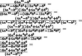 \frac {64a^{12}-b^9}{64a^{12}-48a^8b^3+12a^4b^6-b^9}=\\ \frac {(4a^4-b^3)(16a^8+4a^4b^3+b^6)}{(64a^{12}-b^9)-(48a^8b^3-12a^4b^6)}=\\ \frac {(4a^4-b^3)(16a^8+4a^4b^3+b^6)}{(4a^4-b^3)(16a^8+4a^4b^3+b^6)-12a^4b^3(4a^4-b^3)}=\\ \frac {(4a^4-b^3)(16a^8+4a^4b^3+b^6)}{(4a^4-b^3)(16a^8+4a^4b^3+b^6-12a^4b^3)}=\\ \frac {16a^8+4a^4b^3+b^6}{16a^8+4a^4b^3+b^6-12a^4b^3}=\\ \frac {16a^8+4a^4b^3+b^6}{16a^8-8a^4b^3+b^6}=\\ \frac {16a^8+4a^4b^3+b^6}{(4a^4-b^3)^2}
