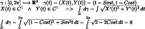 \gamma:[0,2\pi] \longrightarrow \mathbb{R}^2 \ \ \ \gamma(t)=(X(t),Y(t))=(t-Sint,1-Cost) \\X(t) \in C^1 \ \ \wedge \ \ Y(t) \in C^1 \ \ \ => \ \ \int\limits _E \, d\gamma=\int \sqrt{X'(t)^2+Y'(t)^2} \, dt \\\int\limits _E \, d\gamma = \int\limits^{2\pi}_0 {\sqrt{(1-Cost)^2+Sin^2t}} \, dt = \int\limits^{2\pi}_0 {\sqrt{2-2Cost}} \, dt=8
