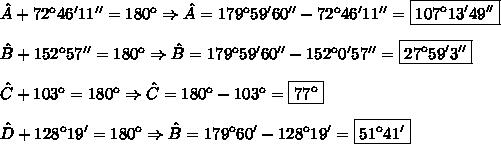 \hat A + 72\º46'11''=180\º\Rightarrow\hat A = 179\º59'60''-72\º46'11''=\boxed{107\º13'49''}\\\\\hat B + 152\º57''=180\º\Rightarrow\hat B = 179\º59'60''-152\º0'57''=\boxed{27\º59'3''}\\\\\hat C + 103\º=180\º\Rightarrow\hat C = 180\º-103\º=\boxed{77\º}\\\\\hat D + 128\º19'=180\º\Rightarrow\hat B = 179\º60'-128\º19'=\boxed{51\º41'}