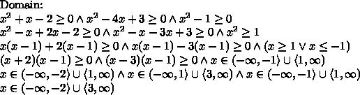 \hbox{Domain:}\\x^2+x-2\geq0 \wedge x^2-4x+3\geq0 \wedge x^2-1\geq0\\x^2-x+2x-2\geq0 \wedge x^2-x-3x+3\geq0 \wedge x^2\geq1\\x(x-1)+2(x-1)\geq 0 \wedge x(x-1)-3(x-1)\geq0 \wedge (x\geq 1 \vee x\leq-1)\\(x+2)(x-1)\geq0 \wedge (x-3)(x-1)\geq0\wedge x\in(-\infty,-1\rangle\cup\langle1,\infty)\\x\in(-\infty,-2\rangle\cup\langle1,\infty) \wedge x\in(-\infty,1\rangle \cup\langle3,\infty) \wedge x\in(-\infty,-1\rangle\cup\langle1,\infty)\\x\in(-\infty,-2\rangle\cup\langle3,\infty)