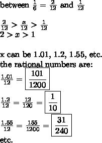 \hbox{between } \frac{1}{6}=\frac{2}{12} \hbox{ and } \frac{1}{12} \\ \\\frac{2}{12}>\frac{x}{12}>\frac{1}{12} \\2>x>1 \\ \\\hbox{x can be  1.01, 1.2, 1.55, etc.} \\\hbox{the rational numbers are:} \\\frac{1.01}{12}=\boxed{\frac{101}{1200}} \\\frac{1.2}{12}=\frac{12}{120}=\boxed{\frac{1}{10}} \\\frac{1.55}{12}=\frac{155}{1200}=\boxed{\frac{31}{240}} \\ \hbox{etc.}