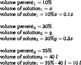 \hbox{volume percent}_1 =10\% \\\hbox{volume of solution}_1= x \\\hbox{volume of solute}_1 = 10\% x=0.1x \\ \\\hbox{volume percent}_2 =30\% \\\hbox{volume of solution}_2= y \\\hbox{volume of solute}_2 = 30\% y=0.3x \\ \\ \hbox{volume percent}_3 =25\% \\ \hbox{volume of solution}_3= 40 \ l \\ \hbox{volume of solute}_1 = 25\% \cdot 40 \ l =10 \ l \\
