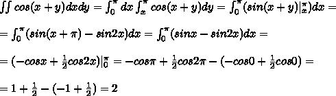 Вычислите двойной интеграл cos(x+y)dxdy.на области y=π,х=0 ...