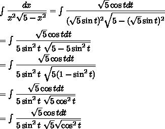 \int\dfrac{dx}{x^2\sqrt{5-x^2}}=\int\dfrac{\sqrt{5}\cos t dt}{(\sqrt{5}\sin t)^2\sqrt{5-(\sqrt{5}\sin t)^2}}\\\\=\int\dfrac{\sqrt{5}\cos t dt}{5\sin^2t\ \sqrt{5-5\sin^2 t}}\\\\=\int\dfrac{\sqrt{5}\cos t dt}{5\sin^2t\ \sqrt{5(1-\sin^2 t)}}\\\\=\int\dfrac{\sqrt{5}\cos t dt}{5\sin^2t\ \sqrt{5\cos^2 t}}\\\\=\int\dfrac{\sqrt{5}\cos t dt}{5\sin^2t\ \sqrt{5}\sqrt{\cos^2 t}}