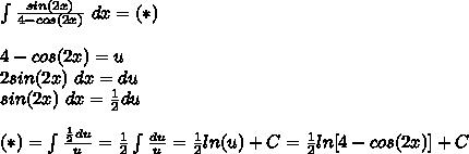\int\frac{sin(2x)}{4-cos(2x)}\ dx=(*)\\\\4-cos(2x)=u\\2sin(2x)\ dx=du\\sin(2x)\ dx=\frac{1}{2}du\\\\(*)=\int\frac{\frac{1}{2}du}{u}=\frac{1}{2}\int\frac{du}{u}=\frac{1}{2}ln(u)+C=\frac{1}{2}ln[4-cos(2x)]+C