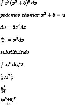 \int{x^{2} (x^{3}+5)^{6}}\, dx \\ \\ podemos \ chamar \ x^{3}+5=u\\ \\ du=2x^{2}dx\\ \\ \frac{du}{2}=x^{2}dx\\ \\ substituindo\\ \\ \int{ .u^{6}}\, du/2 \\ \\ \frac{1}{2}.u^{7}\frac{1}{7} \\ \\ \frac{u^{7}}{14} \\ \\ \frac{(x^{3}+5)^{7}}{14} \\