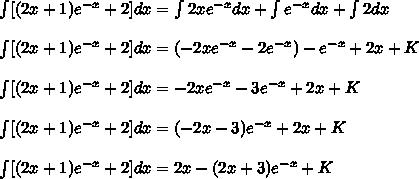 \int [(2x + 1)e^{-x} + 2]dx=\int2xe^{-x}dx+\int e^{-x}dx+\int2dx\\\\\int [(2x + 1)e^{-x} + 2]dx=(-2xe^{-x}-2e^{-x})-e^{-x}+2x+K\\\\\int [(2x + 1)e^{-x} + 2]dx=-2xe^{-x}-3e^{-x}+2x+K\\\\\int [(2x + 1)e^{-x} + 2]dx=(-2x-3)e^{-x}+2x+K\\\\\int [(2x + 1)e^{-x} + 2]dx=2x-(2x+3)e^{-x}+K