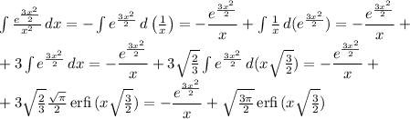 \int \frac{e^{\frac{3x^2}2}}{x^2}\,dx=-\int e^\frac{3x^2}2\,d\left(\frac1x\right)=-\dfrac{e^\frac{3x^2}2}{x}+\int\frac1x\,d(e^{\frac{3x^2}2}})=-\dfrac{e^{\frac{3x^2}2}}x+\\+3\int e^\frac{3x^2}2\,dx=-\dfrac{e^{\frac{3x^2}2}}x+3\sqrt{\frac23}\int e^{\frac{3x^2}2}\,d(x\sqrt\frac32)=-\dfrac{e^{\frac{3x^2}2}}x+\\+3\sqrt\frac23\frac{\sqrt\pi}2\,\mathrm{ erfi }\,(x\sqrt\frac32)=-\dfrac{e^{\frac{3x^2}2}}x+\sqrt{\frac{3\pi}2}\,\mathrm{ erfi }\,(x\sqrt\frac32)