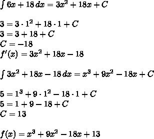 \int 6x+18\, dx=3x^2+18x+C\\\\3=3\cdot 1^2+18\cdot1+C\\3=3+18+C\\C=-18\\f'(x)=3x^2+18x-18\\\\\int 3x^2+18x-18\, dx=x^3+9x^2-18x+C\\\\5=1^3+9\cdot1^2-18\cdot1+C\\5=1+9-18+C\\C=13\\\\f(x)=x^3+9x^2-18x+13