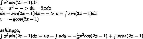\int x^2 sin(2x-1)dx \\ u = x^2 --> du = 2x dx \\ dv = sin(2x-1)dx --> v = \int sin(2x-1)dx \\ v = -\frac{1}{2}cos(2x-1) \\\\ sehingga,\\ \int x^2 sin(2x-1)dx = uv - \int vdu =- \frac{1}{2}x^2cos(2x-1)+\int xcos(2x-1)