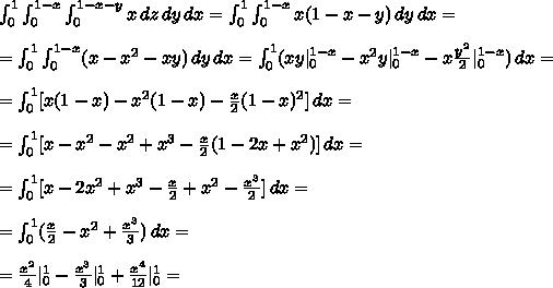 \int_0^{1}\int_0^{1-x}\int_0^{1-x-y} x\,dz\,dy\,dx=\int_0^{1}\int_0^{1-x}x(1-x-y)\,dy\,dx=\\\\ =\int_0^{1}\int_0^{1-x}(x-x^2-xy)\,dy\,dx=\int_0^{1}(xy|_0^{1-x}-x^2y|_0^{1-x}-x\frac{y^2}2|_0^{1-x})\,dx=\\\\ =\int_0^{1}[x(1-x)-x^2(1-x)-\frac x 2(1-x)^2]\,dx=\\\\ =\int_0^{1}[x-x^2-x^2+x^3-\frac x 2(1-2x+x^2)]\,dx=\\\\ =\int_0^{1}[x-2x^2+x^3-\frac x 2+x^2-\frac{x^3}2]\,dx=\\\\ =\int_0^{1}(\frac x 2-x^2+\frac{x^3}3)\,dx=\\\\ =\frac{x^2}4|_0^1-\frac{x^3}{3}|_0^1+\frac{x^4}{12}|_0^1=