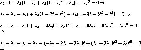\lambda_1 \cdot 1 + \lambda_2(1-t) + \lambda_3(1-t)^2 + \lambda_4(1-t)^3=0 \Rightarrow \\\\ \lambda_1 + \lambda_2 - \lambda_2t + \lambda_3(1-2t+t^2) + \lambda_4(1-3t+3t^2-t^3)=0 \Rightarrow \\\\ \lambda_1 + \lambda_2 - \lambda_2t + \lambda_3 - 2\lambda_3t + \lambda_3t^2 + \lambda_4 - 3\lambda_4t + 3\lambda_4t^2 - \lambda_4t^3 = 0\\ \Rightarrow \\\\ \lambda_1 + \lambda_2 + \lambda_3 + \lambda_4 + (- \lambda_2 - 2\lambda_3 - 3\lambda_4)t + (\lambda_3 + 3\lambda_4)t^2 - \lambda_4t^3 = 0\\ \Rightarrow