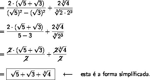 \large\begin{array}{l} =\mathsf{\dfrac{2\cdot (\sqrt{5}+\sqrt{3})}{(\sqrt{5})^2-(\sqrt{3})^2}+\dfrac{2\sqrt[3]{4}}{\sqrt[3]{2\cdot 2^2}}}\\\\ =\mathsf{\dfrac{2\cdot (\sqrt{5}+\sqrt{3})}{5-3}+\dfrac{2\sqrt[3]{4}}{\sqrt[3]{2^3}}}\\\\ =\mathsf{\dfrac{\diagup\!\!\!\! 2\cdot (\sqrt{5}+\sqrt{3})}{\diagup\!\!\!\! 2}+\dfrac{\diagup\!\!\!\! 2\sqrt[3]{4}}{\diagup\!\!\!\! 2}}\\\\ =\boxed{\begin{array}{c}\mathsf{\sqrt{5}+\sqrt{3}+\sqrt[3]{4}} \end{array}}\quad\longleftarrow\quad\textsf{esta \'e a forma simplificada.} \end{array}
