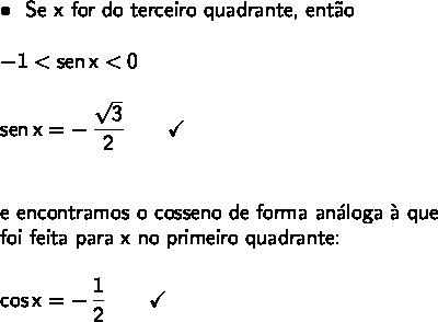 \large\begin{array}{l} \bullet~~\textsf{Se x for do terceiro quadrante, ent\~ao}\\\\ \mathsf{-1<sen\,x<0}\\\\ \mathsf{sen\,x=-\,\dfrac{\sqrt{3}}{2}\qquad\checkmark}\\\\\\ \textsf{e encontramos o cosseno de forma an\'aloga \`a que}\\\textsf{foi feita para x no primeiro quadrante:}\\\\ \mathsf{cos\,x=-\,\dfrac{1}{2}\qquad\checkmark} \end{array}